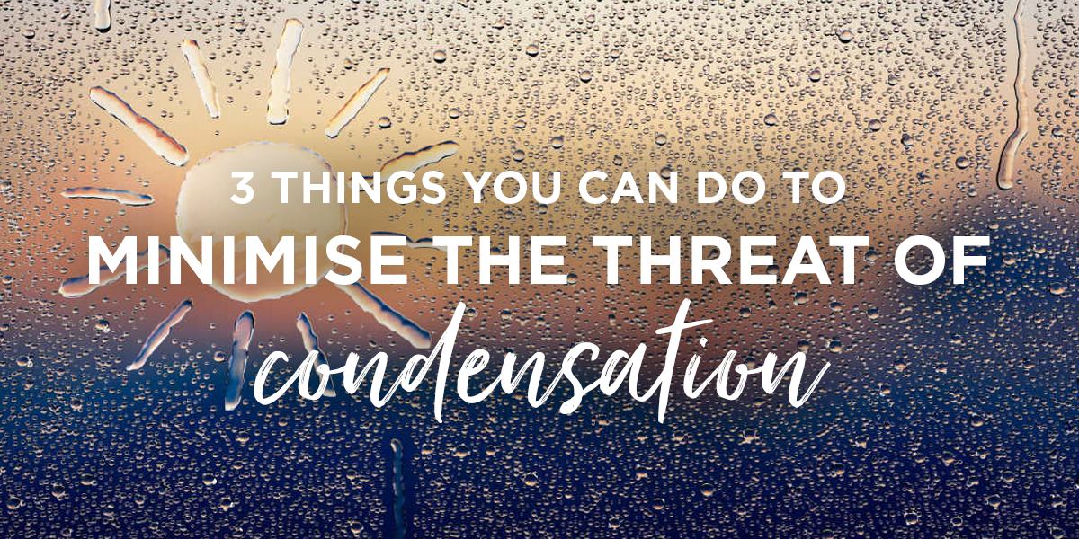 3 Things You Can Do To Reduce The Threat Of Condensation